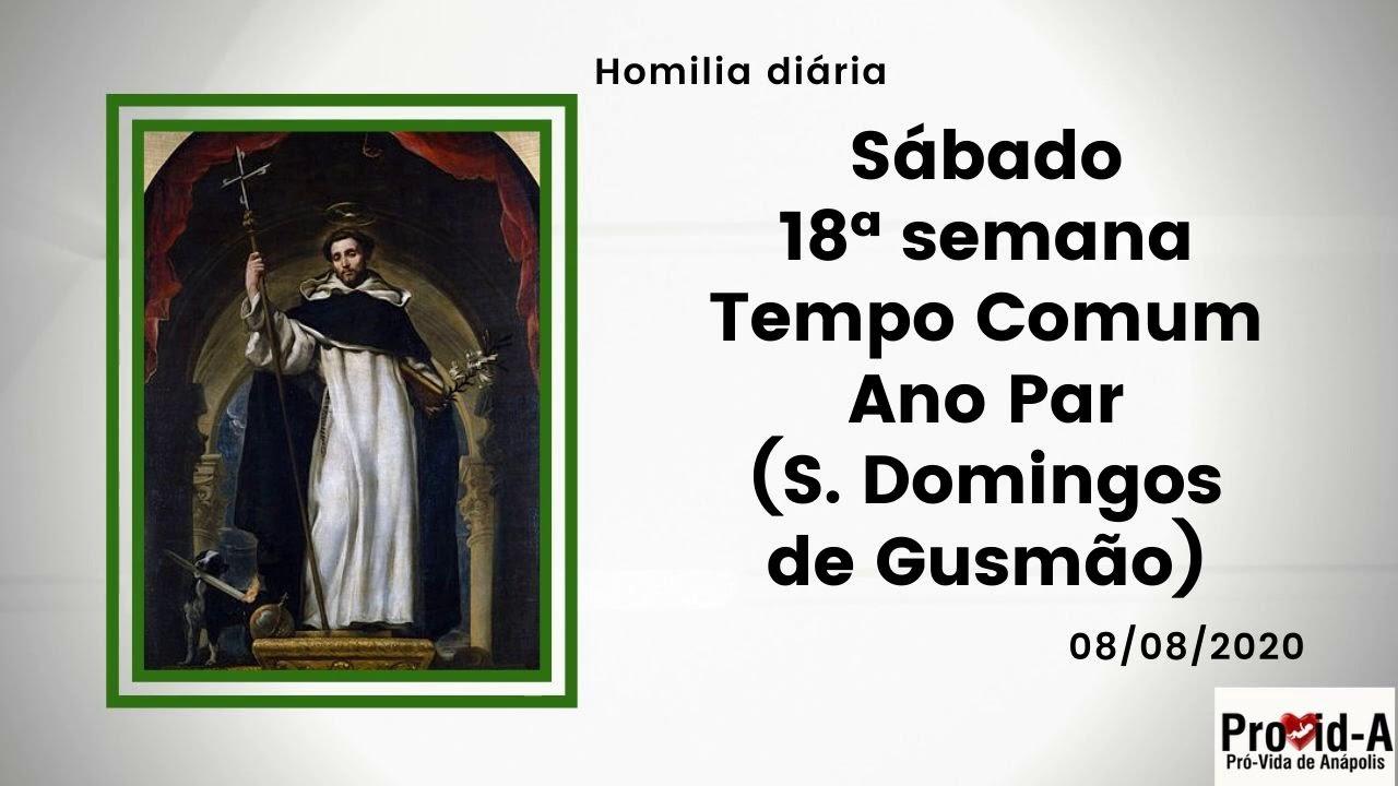 Homilia sábado 18ª semana Tempo Comum – Ano Par – S. Domingos de Gusmão (08.08.2020)