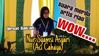 Download Aci Cahaya (Nur Syamsi Asy'ari) || Qori'ah Nasional Asal Riau Cabang Qiroat Sab'ah Mujawwad Dewasa
