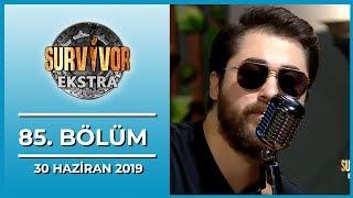 Survivor Ekstra 85. Bölüm - 30 Haziran 2019