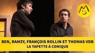 Ben, Ramzy, François Rollin et Thomas VDB  - La Tapette à Comique