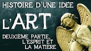08- Art histoire d'une idée. Deuxième partie : l'esprit et la matière