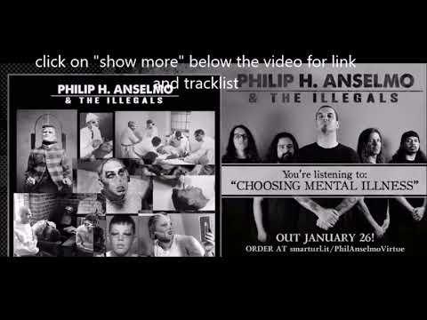"new Philip H. Anselmo & The Illegals album ""Choosing Mental Illness as a Virtue"" + new song streams!"