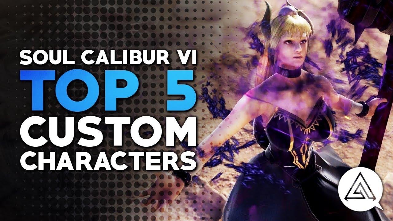 Soul Calibur Vi Top 5 Custom Characters Youtube