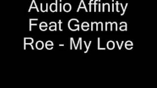 Audio Affinity Feat Gemma Roe - My Love