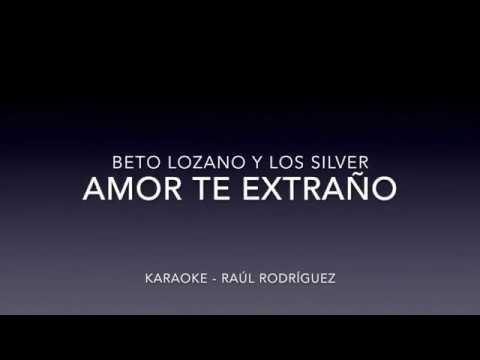 Beto Lozano & Los Silver - Amor Te Extraño KARAOKE