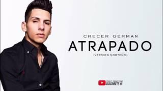 Crecer German - Atrapado (Versión Norteño) EN VIVO 2017 'Exclusivo'