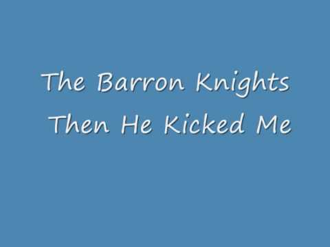 Barron Knights Then He Kicked Me
