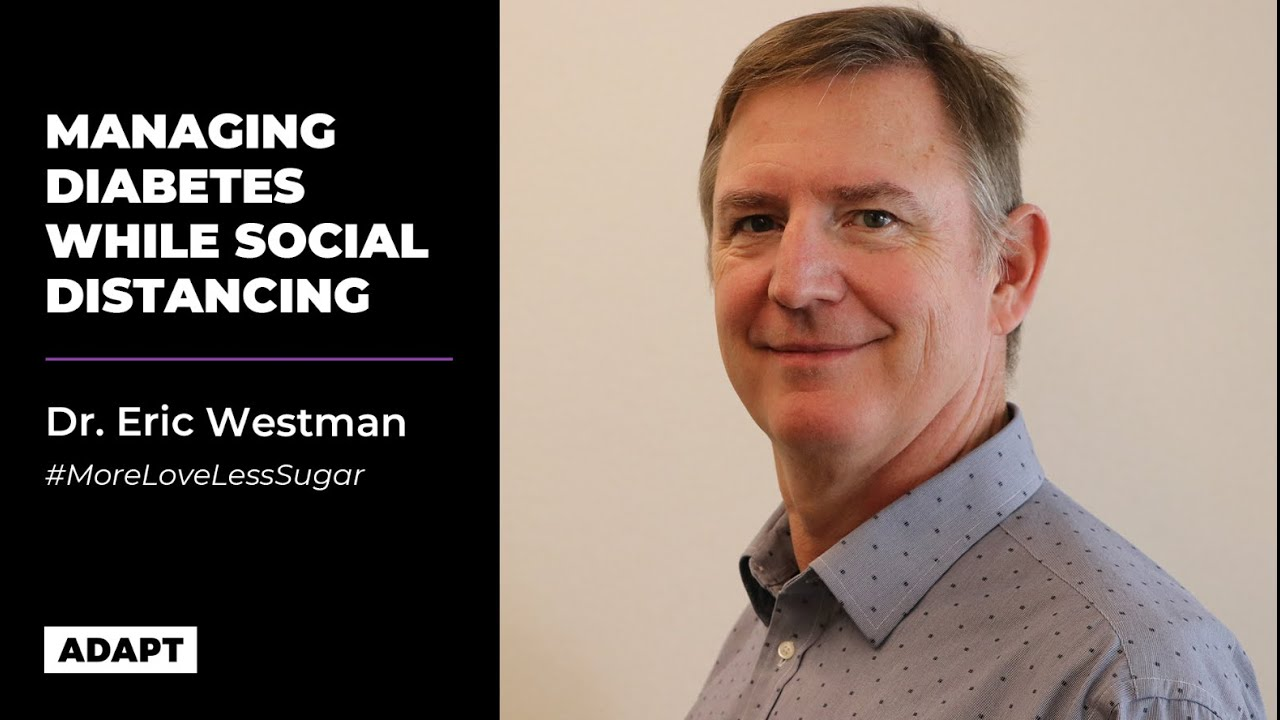 Managing Diabetes While Social Distancing — Dr. Eric Westman [COVID-19 tips]