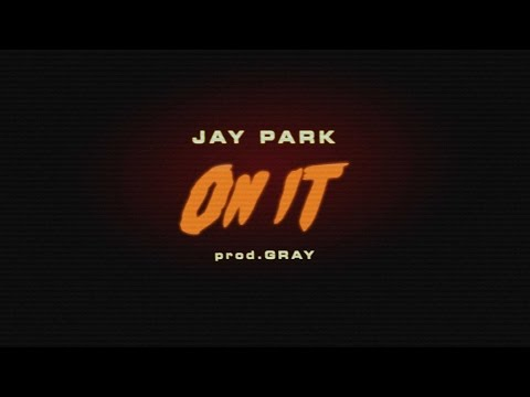 박재범 JAY PARK - ON IT (Feat.DJ WEGUN) Prod.by GRAY