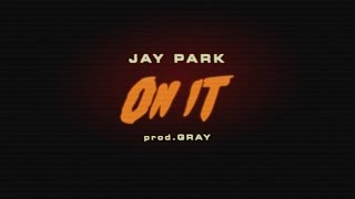 ??? JAY PARK - ON IT (Feat.DJ WEGUN) Prod.by GRAY MP3