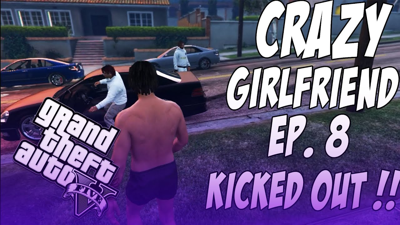 Download GTA 5 Crazy Girlfriend Ep. 8 - KICKED OUT !!