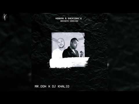 Hookah & Sheridan's - Mr.Don Ft: Dj Khalid (Versión Bachata)