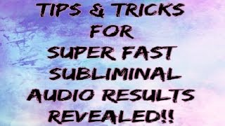 TIPS AND TRICKS FOR FASTER SUBLIMINAL RESULTS REVEALED!!