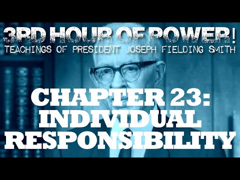 Chapter 23: Individual Responsibility – Joseph Fielding Smith