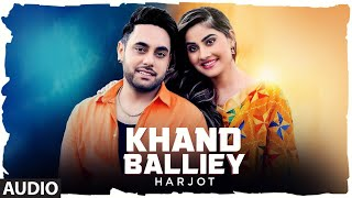 Khand Balliey Harjot Full Audio Song Jassi X Bunty Bains Latest Punjabi Songs 2019