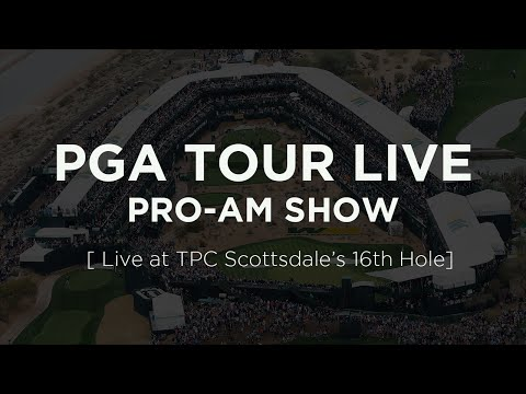 PGA TOUR LIVE Pro-Am Show: Live at TPC Scottsdale's 16th Hole