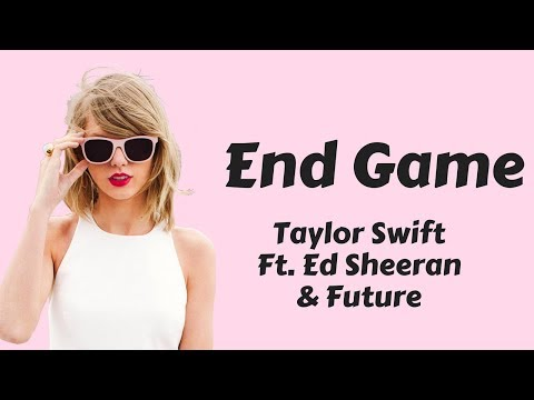 Taylor Swift - End Game (Lyrics / Lyric Video) ft. Ed Sheeran, Future [Lyrics Only]