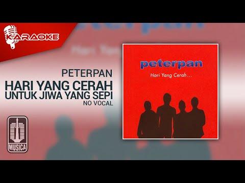 Peterpan - Hari Yang Cerah Untuk Jiwa Yang Sepi (Original Karaoke Video) | No Vocal