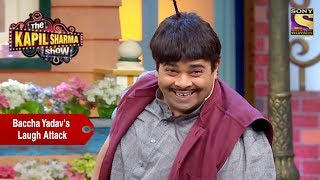 Baccha Yadav's Laugh Attack - The Kapil Sharma Show