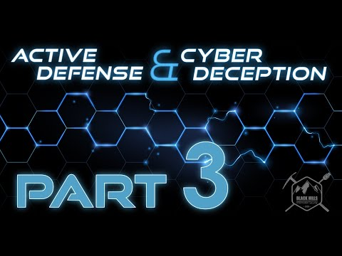Active Defense & Cyber Deception - Part 3
