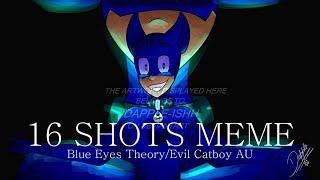 16 SHOTS MEME PJ Masks Blue Eyes Theory Evil Catboy AU