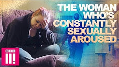 The Woman Who Is Constantly Sexually Aroused | Living Differently