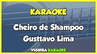 Gusttavo Lima - Cheiro de Shampoo / VERSÃO KARAOKÊ