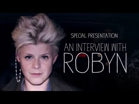An Interview with Robyn - Special Presentation