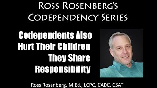 Codependents Also Hurt Their Children. They Share Responsibility. Not Innocent. Expert