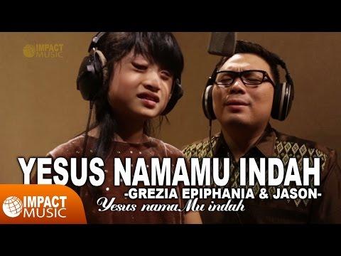 Grezia Epiphania & Jason - Yesus NamaMu Indah