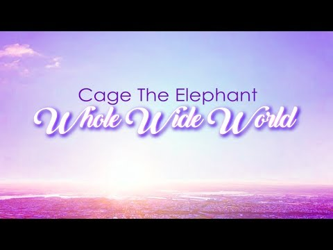 Cage the Elephant - Whole Wide World (Lyric Video)