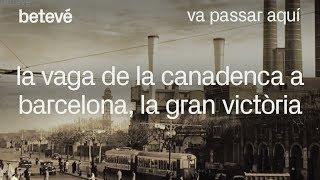 La vaga de La Canadenca a Barcelona, la gran victòria - Va passar aquí | betevé