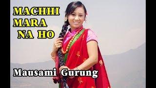 MACHHI MARA NA HO | Super Hit Song | Mausami Gurung | Stage Version