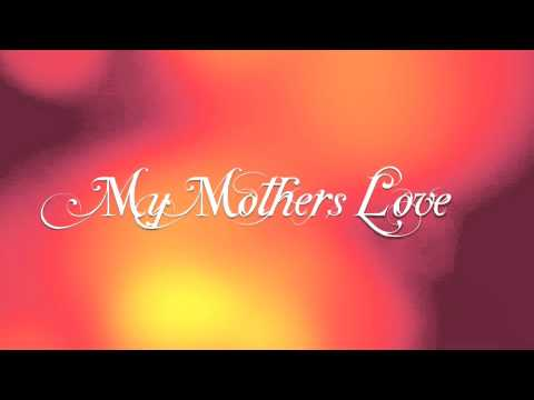 my mother my love