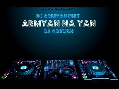 DJ Artush Feat. DJ Armyanchik - Armyan Na Yan