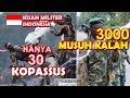 TAK MASUK AKAL !! 30 PRAJURIT KOPASSUS MAMPU MENGALAHKAN 3000 MU5UH DALAM WAKTU 30 MENIT