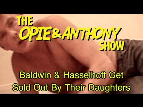 Opie & Anthony: Baldwin & Hasselhoff Get Sold Out By Their Daughters (04/20-05/11/07, 11/10/09)