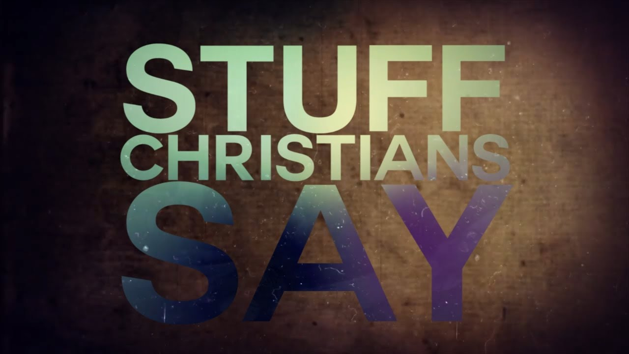 STUFF CHRISTIANS SAY #1 Everything Happens for a Reason 1-8-17