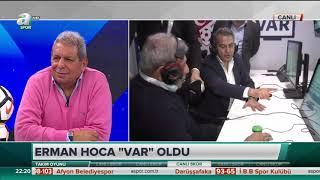 """Erman Hoca """"VAR"""" oldu"""