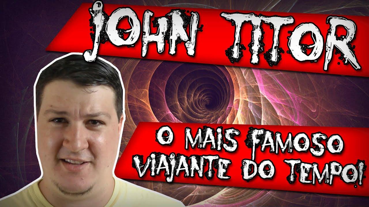 John Titor, o Mais Famoso Viajante do Tempo. Dossiê ...  John Titor, o M...