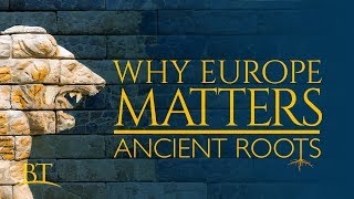 Beyond Today -- Why Europe Matters: Ancient Roots (4K)
