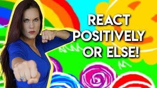 React Positively OR ELSE!