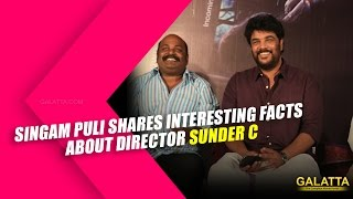 Singampuli shares interesting facts about director Sunder C