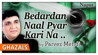 Bedardan Naal Pyar Kari Na   Parvez Mehdi   Sad Pakistani Ghazals   Nupur Audio
