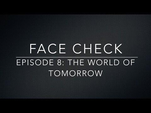 Face Check Episode 8 - The World of Tomorrow