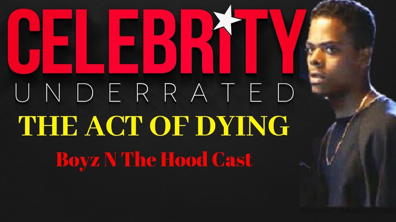 The Act Of Dying - The Boyz N The Hood Cast Members