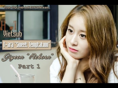 "[Vietsub] T-ara ""Sweet Temptation"" || Jiyeon ""Reborn"" Part 1"
