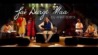 Jai Durge Maa | Mata Chowki | Soulful Mata Bhajan by Ankit Batra