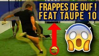 FRAPPES DE OUF AVEC TAUPE 10