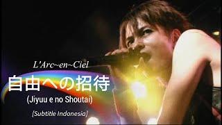 L'Arc~en~Ciel - 自由への招待 「Jiyuu e no Shoutai」 | Subtitle Indonesia